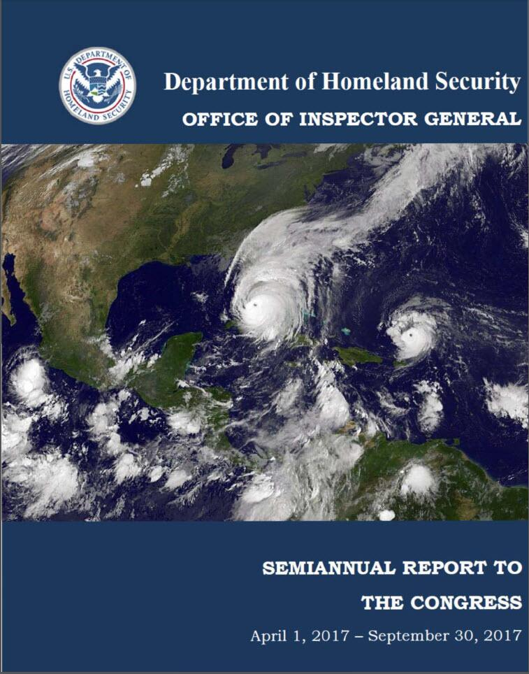 DHS OIG SEMIANNUAL REPORT TO THE CONGRESS APRIL 1, 2017 - SEPTEMBER 30, 2017